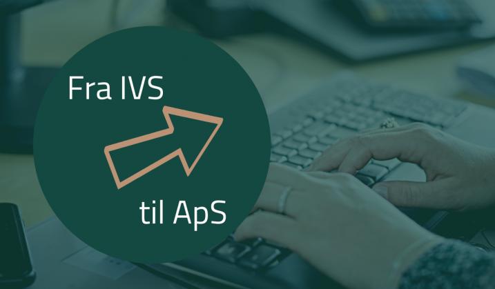Nu nemmere at omregistrere et IVS til et ApS